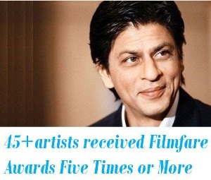Bollywood artists received Filmfare Awards Five Times or More