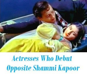 Actresses Who Debut Opposite Shammi Kapoor