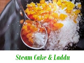 Steam Cake & Laddu
