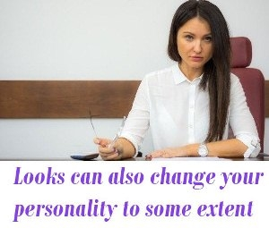 Looks can also change your personality