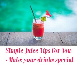 Juice Tips For You